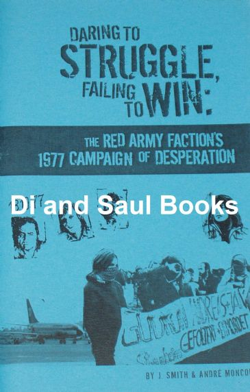 Daring to Struggle, Failing to Win - The Red Army Faction's 1977 Campaign of Desperation